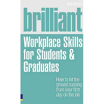Brilliant Workplace Skills for Students & Graduates by Bill Kirton -