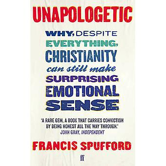 Unapologetic - Why - Despite Everything - Christianity Can Still Make