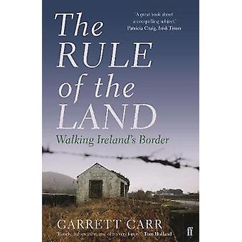 La regla de la tierra - caminar frontera de Irlanda por Garrett Carr - 9780