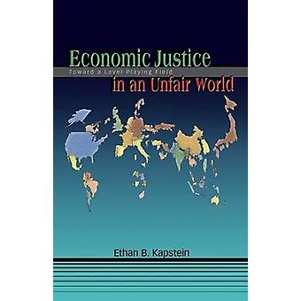 Economic Justice in an Unfair World - Toward a Level Playing Field by
