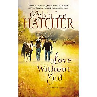Love Without End by Robin Lee Hatcher - 9780718078416 Book