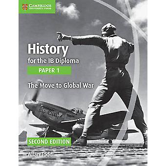 History for the IB Diploma Paper 1 the Move to Global War (2nd Revise