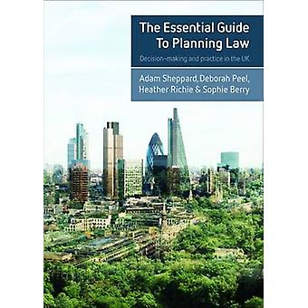The Essential Guide to Planning Law - Decision-Making and Practice in