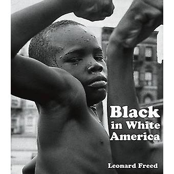 Black in White America by Leonard Freed - 9781606060117 Book