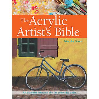 The Acrylic Artist's Bible - An Essential Reference for the Practising