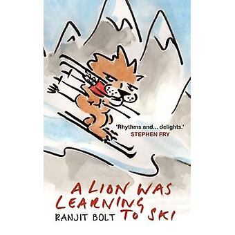 A Lion Was Learning to Ski by Ranjit Bolt - 9781783340927 Book