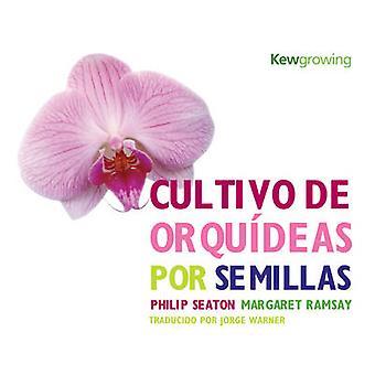 Cultivo de Orquideas Por Semillas by Philip Seaton - Margaret Ramsay
