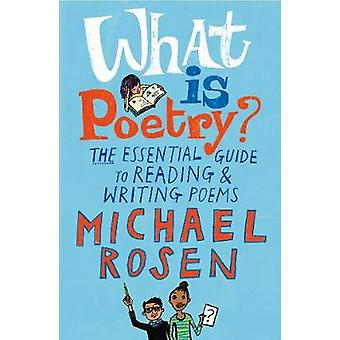 What is Poetry? - The Essential Guide to Reading and Writing Poems by