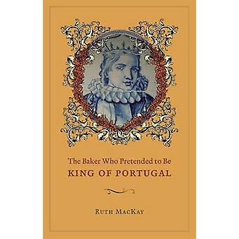 The Baker Who Pretended to be King of Portugal by Ruth MacKay - 97802