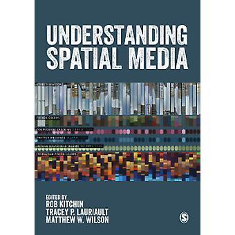 Understanding Spatial Media by Rob Kitchin - Matthew W. Wilson - Trac