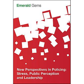 New Perspectives in Policing - Stress - Public Perception and Leadersh