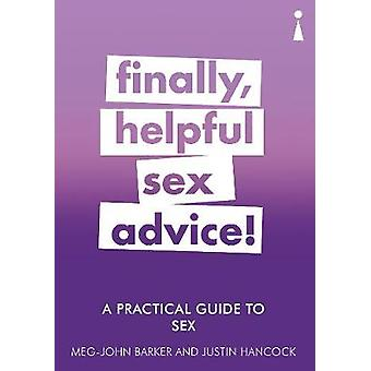 A Practical Guide to Sex - Finally - Helpful Sex Advice! by A Practica