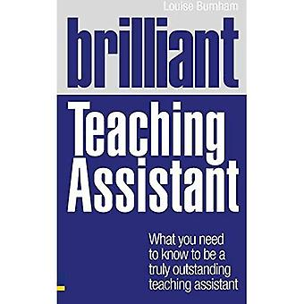 Brilliant Teaching Assistant: What You Need to Know to be a Truly Outstanding Teaching Assistant