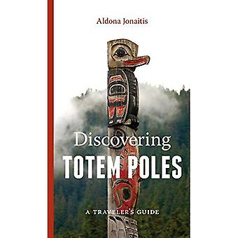 Discovering Totem Poles: A Traveler's Guide (A Ruth E Kirk Book)