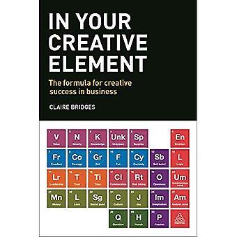 Dans votre élément créatif: La formule de réussite créative en affaires