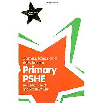 Games, Ideas and Activities for Primary PSHE (Classroom Gems)