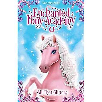 Alles, die was glänzt (verzauberte Pony Academy)