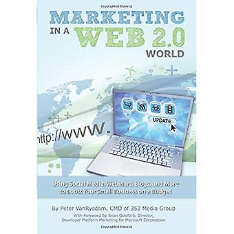 Marketing in a Web 2.0 World - Using Social Media, Webinars, Blogs, and More to Boost Your Small Business on a Budget