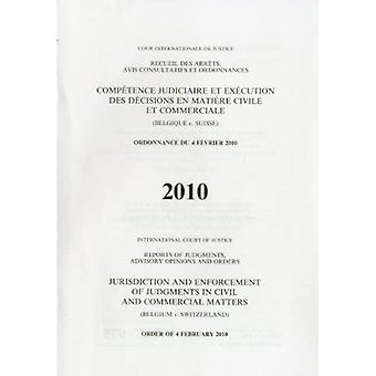 Reports of Judgments, Advisory Opinions and Orders: Jurisdiction and Enforcement of Judgments in Civil and Commercial Matters (Belgium V. Switzerland) ... of Judgments Advisory Opinions & Order)