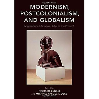 Modernism, Postcolonialism, and Globalism: Anglophone Literature, 1950 to the Present