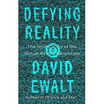 Defying Reality: The Inside� Story of the Virtual Reality Revolution