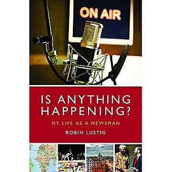 Is Anything Happening?: My Life as a Newsman