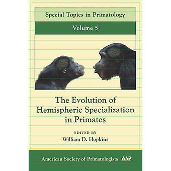 The Evolution of Hemispheric Specilization in Primates by Hopkins & William D.