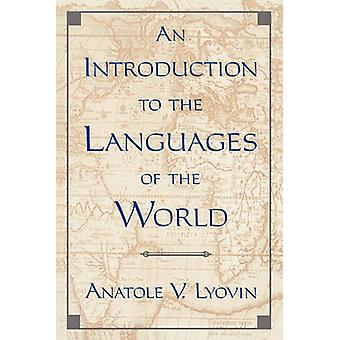 An Introduction to the Languages of the World by Lyovin & Anatole V.