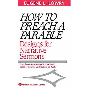How to Preach a Parable Designs for Narrative Sermons by Lowry & Eugene L.