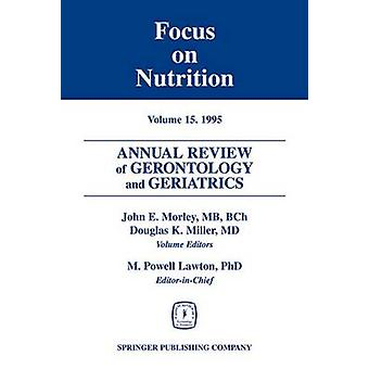 Annual Review of Gerontology and Geriatrics Volume 15 1995 Focus on Nutrition by Morley & John E.
