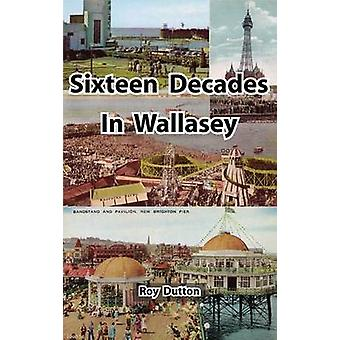 Zestien decennia in Wallasey door Dutton & Roy