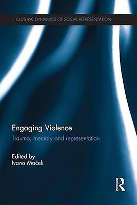 Engaging Violence  Trauma memory and representation by Maek & Ivana