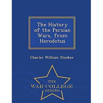 The History of the Persian Wars from Herodotus  War College Series by Stocker & Charles William