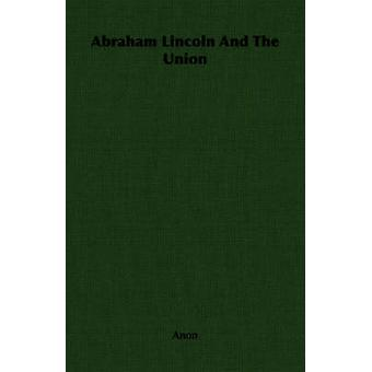 Abraham Lincoln And The Union by Anon