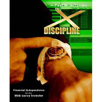 The XDiscipline Financial Independence for the WebSavvy Investor by Accampo & Paul W.