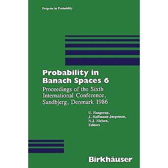 Probability in Banach Spaces 6 Proceedings of the Sixth International Conference Sandbjerg Denmark 1986 by Haagerup