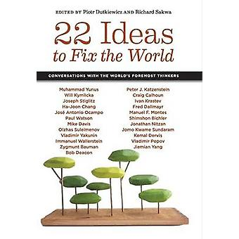 22 Ideas to Fix the World Conversations with the Worlds Foremost Thinkers by Dutkiewicz & Piotr