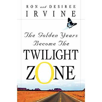 The Golden Years Become the Twilight Zone by Irvine & Ron