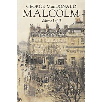 Malcolm Volume I of II by George Macdonald FictionClassics Action  Adventure by MacDonald & George