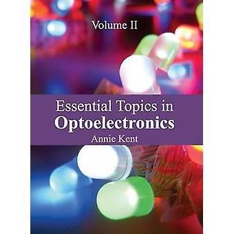 Essential Topics in Optoelectronics Volume II by Kent & Annie