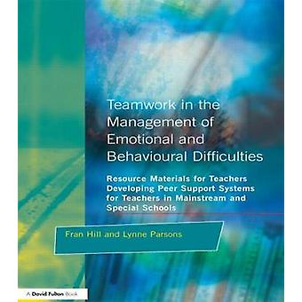 Teamwork in the Management of Emotional and Behavioural Difficulties by Hill & Fran