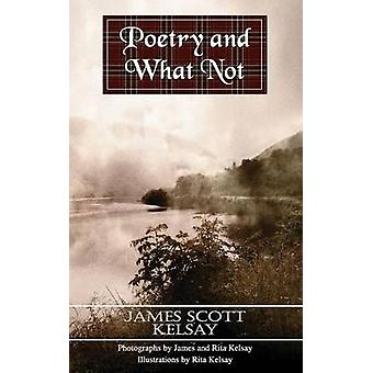 Poetry and What Not by Kelsay & James Scott