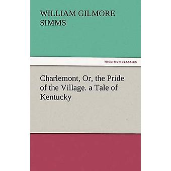 Charlemont Or the Pride of the Village. a Tale of Kentucky by Simms & William Gilmore
