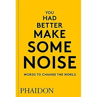 You Had Better Make Some Noise - Words to Change the World by Phaidon