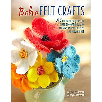 Boho Felt Crafts - 35 Colorful Projects for Gifts - Decorations - Faux