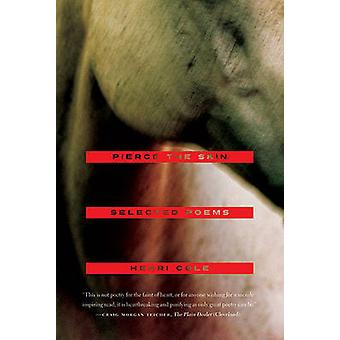 Pierce the Skin - Selected Poems - 1982-2007 by Henri Cole - 978037453