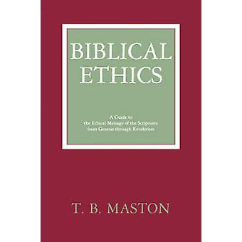 Biblical Ethics - Guide to the Ethical Message of the Scriptures from