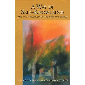 A Way of Self-knowledge - and The Threshold of the Spiritual World (Ne