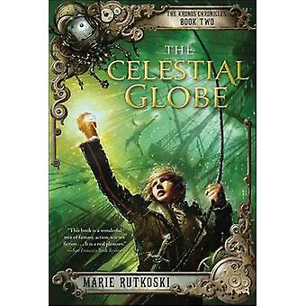 The Celestial Globe - The Kronos Chronicles - Book II by Marie Rutkoski
