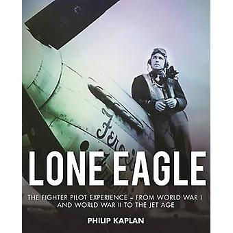 Lone Eagle - The Fighter Pilot Experience - From World War I and World
